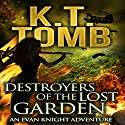 Destroyers of the Lost Garden: Evan Knight Adventure, Book 3 Audiobook by K.T. Tomb Narrated by Kathleen Mary Carthy