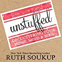 Unstuffed: Decluttering Your Home, Mind & Soul Audiobook by Ruth Soukup Narrated by Windy Lanzl