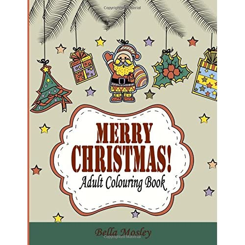 Merry Christmas Adult Colouring Book: The Creative and Cheerful Colouring Book Gift for the Best Winter Holiday...