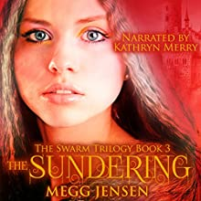 The Sundering: The Swarm Trilogy, Book 3 (       UNABRIDGED) by Megg Jensen Narrated by Kathryn Merry