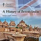 A History of British India Hörbuch von  The Great Courses Gesprochen von: Professor Hayden J. Bellenoit