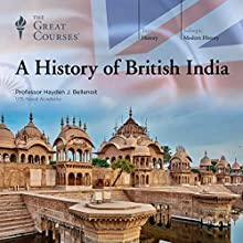 A History of British India Audiobook by  The Great Courses Narrated by Professor Hayden J. Bellenoit
