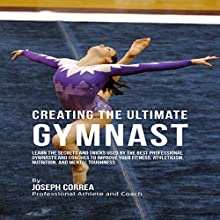 Creating the Ultimate Gymnast (       UNABRIDGED) by Joseph Correa Narrated by Andrea Erickson
