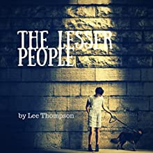 The Lesser People Audiobook by Lee Thompson Narrated by Tom Sleeker