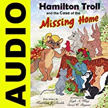Hamilton Troll and the Case of the Missing Home Audiobook by Kathleen J. Shields Narrated by Cat Lookabaugh