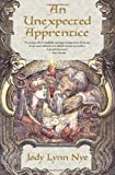 An Unexpected Apprentice (0765314339) by Nye, Jody Lynn