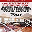 Organization: The Ultimate DIY Guide for Household Hacks, Cleaning & Organizing Your Home Fast Audiobook by Neo Monefa Narrated by Stephanie Quinn