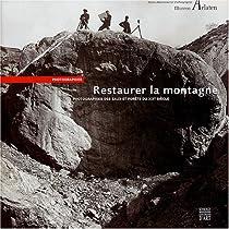Restaurer la montagne : Photographies des Eaux et For�ts du XIXe si�cle par Bouches-du-Rh�ne