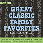 Great Classic Family Favorites | Charles Dickens,Louisa May Alcott,Jack London,L. Frank Baum,Hans Christian Andersen,Rudyard Kipling, Brothers Grimm