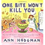 One Bite Won't Kill You: More than 200 Recipes to Tempt Even the Pickiest Kids on Earth ~ Ann Hodgman