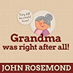 Grandma Was Right After All!: Practical Parenting Wisdom from the Good Old Days | John Rosemond