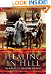 Healing in Hell : The Memoirs of a Fa...
