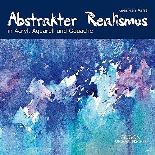 abstrakter-realismus-in-acryl-aquarell-und-gouache