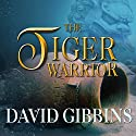 The Tiger Warrior: Jack Howard, Book 4 (       UNABRIDGED) by David Gibbins Narrated by James Langton