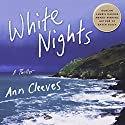 White Nights: A Thriller: Shetland, Book 2 Audiobook by Ann Cleeves Narrated by Gordon Griffin