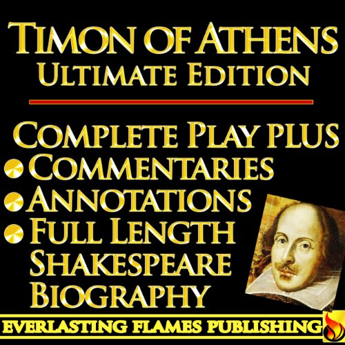 TIMON OF ATHENS By William Shakespeare - KINDLE ULTIMATE EDITION - Full Play PLUS ANNOTATIONS, 3 AMAZING COMMENTARIES and FULL LENGTH BIOGRAPHY - With detailed TABLE OF CONTENTS - PLUS MORE