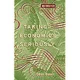 Taking Economics Seriously (Boston Review Books) ~ Dean Baker