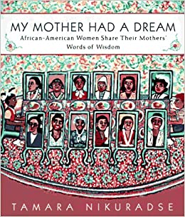 My Mother Had a Dream: 8African-American Women Share Their ...