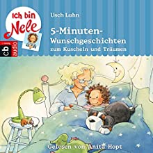 Ich bin Nele: 5-Minuten-Wunschgeschichten zum Kuscheln und Träumen (       ungekürzt) von Usch Luhn Gesprochen von: Anita Hopt