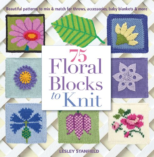 75 Floral Blocks to Knit Beautiful Patterns to Mix and Match for Accessories, T