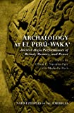 img - for Archaeology at El Per -Waka : Ancient Maya Performances of Ritual, Memory, and Power (Native Peoples of the Americas) book / textbook / text book