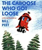 img - for The Caboose Who Got Loose by Bill Peet (Feb 19 1980) book / textbook / text book