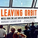 Leaving Orbit: Notes from the Last Days of American Spaceflight (       UNABRIDGED) by Margaret Lazarus Dean Narrated by Lauren Fortgang