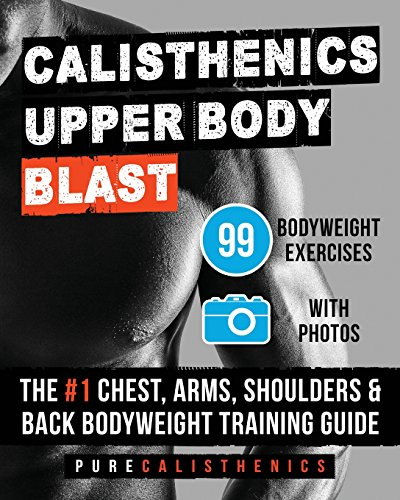 calisthenics-upper-body-blast-99-bodyweight-exercises-the-1-chest-arms-shoulders-back-bodyweight-tra
