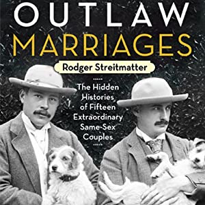 Outlaw Marriages: The Hidden Histories of Fifteen Extraordinary Same-Sex Couples | [Rodger Streitmatter]