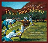 T is for Touchdown: A Football Alphabet (Sports Alphabet)