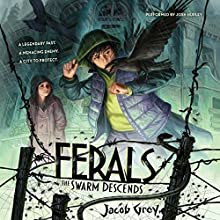 The Swarm Descends: Ferals #2 Audiobook by Jacob Grey Narrated by Josh Hurley