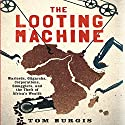 The Looting Machine: Warlords, Oligarchs, Corporations, Smugglers, and the Theft of Africa's Wealth (       UNABRIDGED) by Tom Burgis Narrated by Grover Gardner