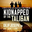 Kidnapped by the Taliban: A Story of Terror, Hope, and Rescue by SEAL Team Six (       UNABRIDGED) by Dilip Joseph Narrated by Vikas Adam