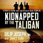 Kidnapped by the Taliban: A Story of Terror, Hope, and Rescue by SEAL Team Six | Dilip Joseph