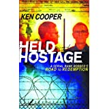 Held Hostage: A Serial Bank Robber's Road to Redemptionby Ken Cooper