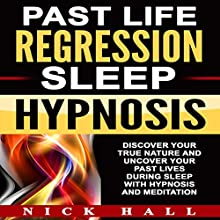 Past Life Regression Sleep Hypnosis: Discover Your True Nature and Uncover Your Past Lives During Sleep with Hypnosis and Meditation Discours Auteur(s) : Nick Hall Narrateur(s) :  ZenDen Studios