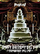 BugLug TOUR 2015��HAPPY BIRTHDAY KILL YOU~STRAWBERRY HALL CAKE~��(����������) [DVD](�߸ˤ��ꡣ)