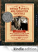 Vintage Spirits and Forgotten Cocktails: From the Alamagoozlum to the Zombie 100 Rediscovered Recipes and the Stories Behind Them [Edizione Kindle]