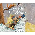 Snow Day for Mouse Audiobook by Judy Cox Narrated by Kirby Heyborne