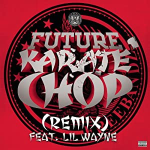 Future featuring Lil Wayne | Format: MP3 Music  From the Album: Karate Chop (Remix) [Explicit] (5) Release Date: February 19, 2013   Download:  $1.29