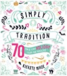 Simply Tradition: 70 Fun and Easy Hol...