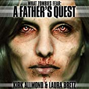 What Zombies Fear 1: A Father's Quest | Kirk Allmond, Laura Bretz
