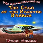 The Case of the Haunted Harbor: The Alex Mysteries, Book 3 | Barb Asselin