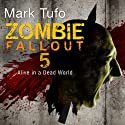 Zombie Fallout 5: Alive in a Dead World Audiobook by Mark Tufo Narrated by Sean Runnette