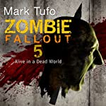 Zombie Fallout 5: Alive in a Dead World (       UNABRIDGED) by Mark Tufo Narrated by Sean Runnette