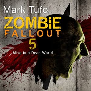 Zombie Fallout 5: Alive in a Dead World | [Mark Tufo]