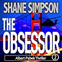 The Obsessor: Albert Pabek Thriller, Book 2 Audiobook by Shane Simpson Narrated by Steve Marvel