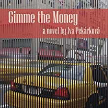Gimme the Money (       UNABRIDGED) by Iva Pekarkova Narrated by Andi Hicks