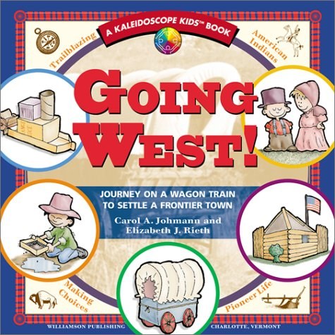 Going West!: Journey on a Wagon Train to Settle a Frontier Town (Kaleidoscope Kids)