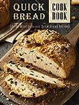 The Quick Bread Cookbook: The 50 Most...
